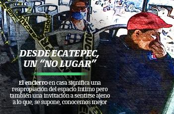 """Desde Ecatepec, un """"no lugar"""""""