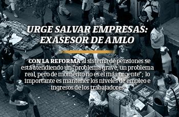 Urge salvar empresas: exasesor de AMLO