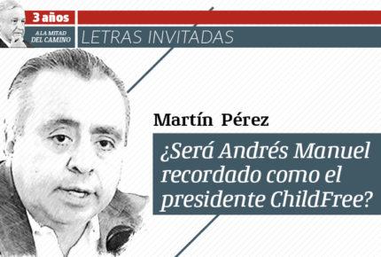 ¿Será Andrés Manuel recordado como el presidente ChildFree?